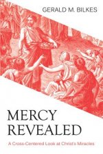 Mercy Revealed: A Cross-Centered Look at Christ's Miracles