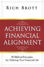 Achieving Financial Alignment: 30 Biblical Principles for Ordering Your Financial Life