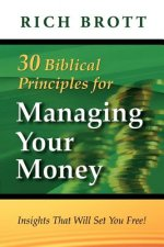 30 Biblical Principles for Managing Your Money: Insights That Will Set You Free!