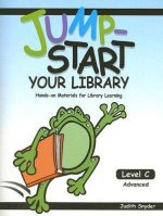 Jump-Start Your Library: Level C: Advanced, Hands-On Materials for Library Learning