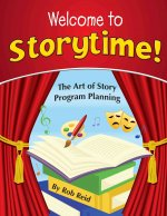 Welcome to Storytime!: The Art of Story Program Planning