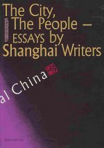 The City, the People: Essays by Shanghai Writers (Sp)