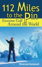 112 Miles to the Pin: Extreme Golf Around the World