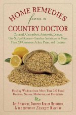 Home Remedies from a Country Doctor: Oatmeal, Cucumbers, Ammonia, Lemon, Gin-Soaked Raisins: Timeless Solutions to More Than 200 Common Aches, Pains,