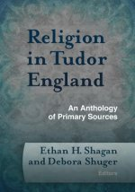Religion in Tudor England: An Anthology of Primary Sources