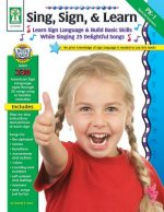 Sing, Sign, & Learn!: Learn Sign Language & Build Basic Skills While Singing 25 Delightful Songs