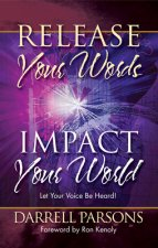 Release Your Words - Impact Your World: Let Your Voice Be Heard!