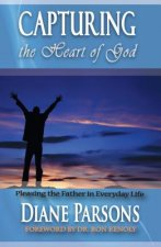 Capturing the Heart of God: Pleasing the Father in Everyday Life