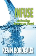 Infuse: Activating Heaven on Earth