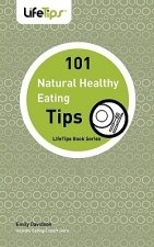 101 Tips: Healthy Eating, Naturally
