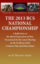 2013 BCS National Championship: A Reflection on America's Moral Equivalent of War, Occasioned by the Latest Meeting on the Gridiron of the Crimson Tid