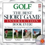 The Best Short Game Instruction Book Ever!: Guaranteed to Save You Strokes and Get Up and Down Every Time