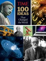 Time: 100 Ideas That Changed the World: History's Greatest Breakthroughs, Inventions, and Theories