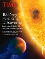 Time 100 New Scientific Discoveries: Fascinating, Unbelievable, and Mind-Expanding Stories