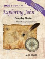 Exploring John: Everyday Stories, a Bible Study and Preaching Resource Book 1
