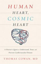 Human Heart, Cosmic Heart: A Doctor S Quest to Understand, Treat, and Prevent Cardiovascular Disease