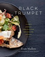 Black Trumpet: A Chef S Journey Through Eight New England Seasons