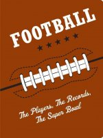 Football: The Players, the Records, the Superbowls