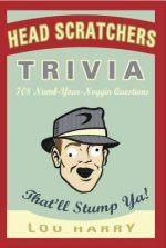 Head Scratchers Trivia: 708 Numb-Your-Noggin Questions That'll Stump Ya!