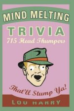 Mind Melting Trivia: 715 Head Thumpers That'll Stump YA!