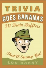 Trivia Goes Bananas: 711 Brain Bafflers That'll Stump YA!