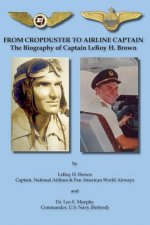 From Cropduster to Airline Captain the Biography of Captain Leroy H. Brown