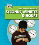 Time to Learn about Seconds, Minutes & Hours