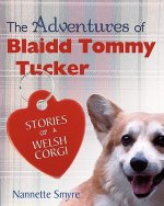 The Adventures of Blaidd Tommy Tucker: Stories of a Welsh Corgi