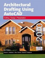 Architectural Drafting Using AutoCAD: Drafting/Design/Presentation: AutoCAD 2010