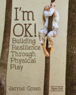 I'm Ok! Building Resilience Through Physical Play