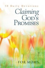 Claiming God's Promises for Moms: 30 Daily Devotions