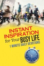 Instant Inspiration for Your Busy Life: 1 Minute Daily Devotions