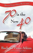70 Is the New 40- Bonus Years Here We Come!
