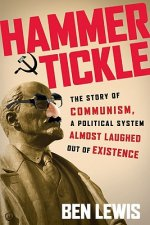 Hammer and Tickle: The Story of Communism, a Political System Almost Laughed Out of Existence