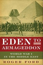 Eden to Armageddon: World War I in the Middle East