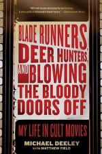 Blade Runners, Deer Hunters, and Blowing the Bloody Doors Off: My Life in Cult Movies