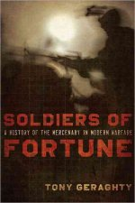 Soldiers of Fortune: A History of the Mercenary in Modern Warfare