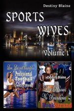 Sports Wives, Volume 1 [Love, Lust, and Scandal in Professional Football: Lust Knows No Boundaries]