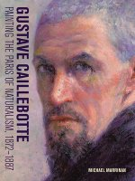 Gustave Caillebotte - Painting the Paris of Naturalism, 1872-1887