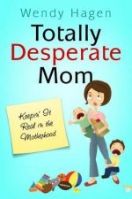 Totally Desperate Mom: Keepin' It Real in the Motherhood