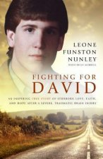 Fighting for David: An Inspiring True Story of Stubborn Love, Faith, and Hope After Severe, Traumatic Brain Injury