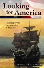 Looking for America: Rediscovering the Meaning of Freedom