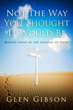 Not the Way You Thought It Would Be: Making Sense of the Journey of Faith