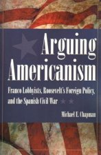 Arguing Americanism: Franco Lobbyists, Roosevelt's Foreign Policy, and the Spanish Civil War