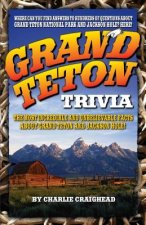 Grand Teton Trivia: The Most Incredible and Unbelievable Facts about Grand Teton and Jackson Hole!