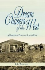 Dream Chasers of the West: A Homestead Family of Glacier Park