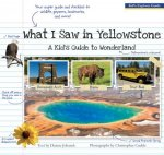 What I Saw in Yellowstone: A Kid's Guide to Wonderland