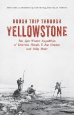 Rough Trip Through Yellowstone: The Epic Winter Expedition of Emerson Hough, F. Jay Haynes and Billy Hofer