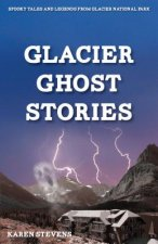 Glacier Ghost Stories: Spooky Tales and Legends from Glacier National Park