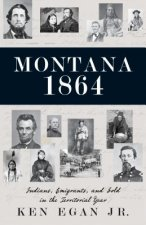 Montana 1864: Indians, Immigrants, and Gold in the Territorial Year